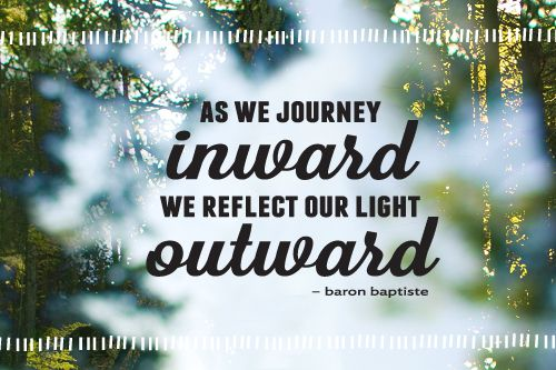 As we journey inward we reflect our light outward - Baron Baptiste: