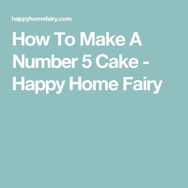 How To Make A Number 5 Cake - Happy Home Fairy