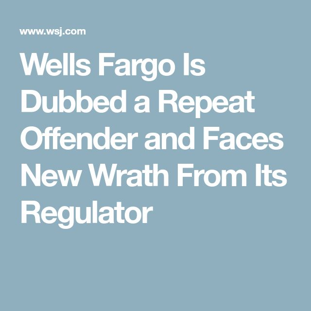 Wells Fargo Is Dubbed a Repeat Offender and Faces New Wrath From Its Regulator
