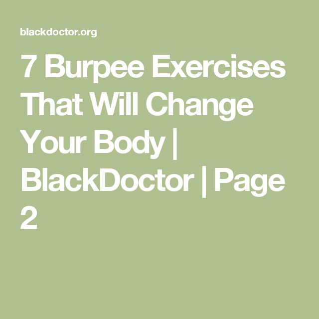 7 Burpee Exercises That Will Change Your Body   BlackDoctor   Page 2