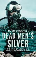 Dead men's silver : the story of Australia's greatest shipwreck hunter / Hugh Edwards.