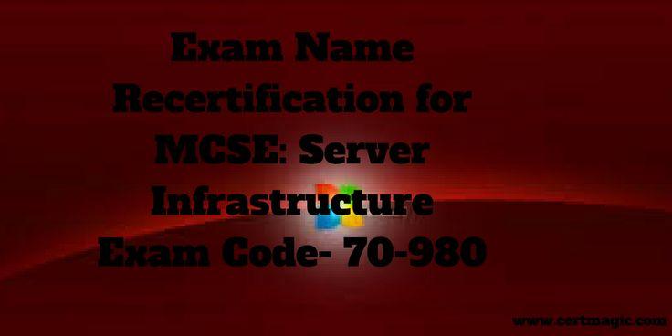 Exam Name  Recertification for MCSE: Server Infrastructure Exam Code- 70-980  http://www.certmagic.com/70-980-certification-practice-exams.html
