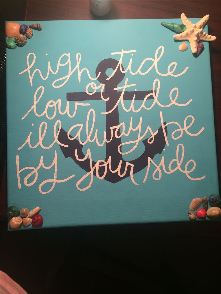 """High tide or low tide, I'll always be by your side"" canvas, nautical, anchor, shells, sorority, Gamma Phi Beta, Big/Little ideas"