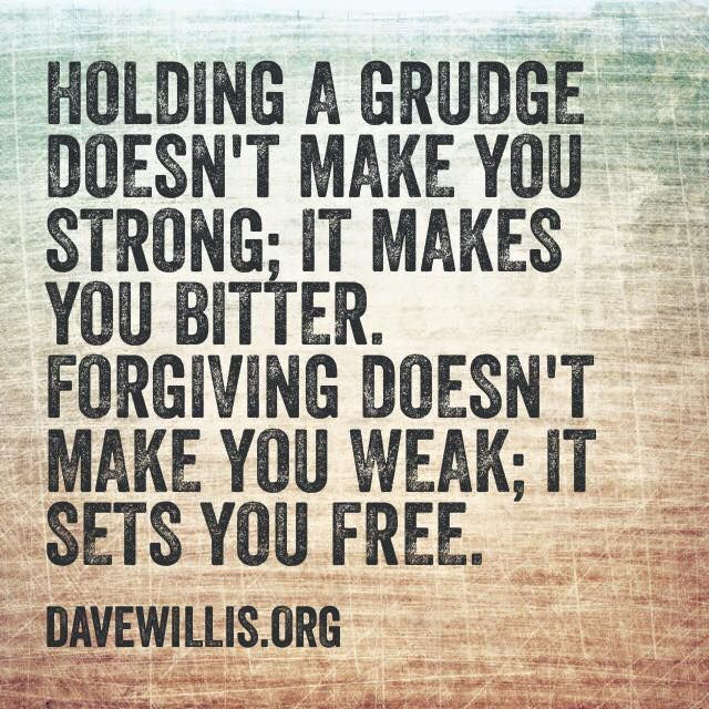 Dave Willis quote davewillis.org holding a grudge bitter forgiving forgiveness not weak sets free More
