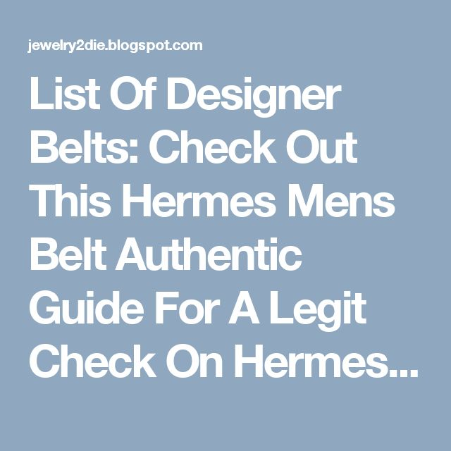 List Of Designer Belts: Check Out This Hermes Mens Belt Authentic Guide For A Legit Check On Hermes Original Retail Price