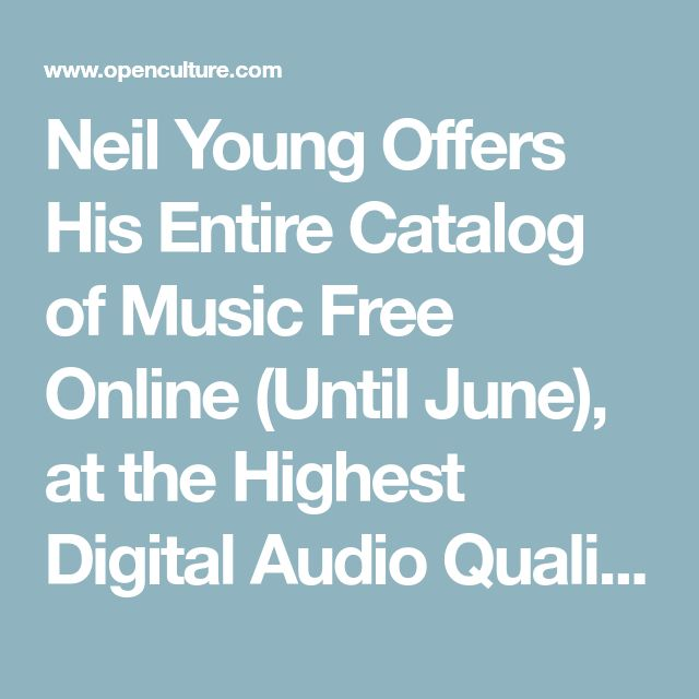 Neil Young Offers His Entire Catalog of Music Free Online (Until June), at the Highest Digital Audio Quality Possible