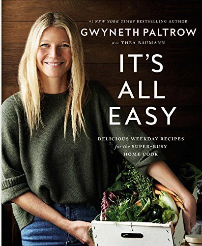 It's All Easy: Delicious Weekday Recipes for the Super-Busy Home Cook by Gwyneth Paltrow
