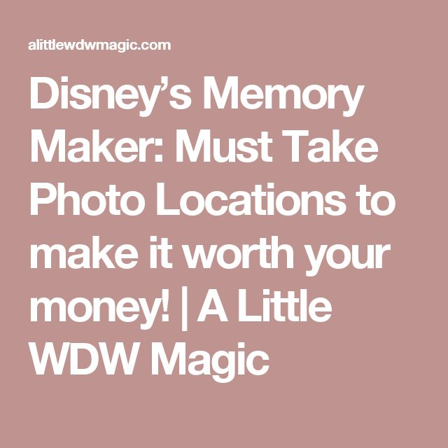 Disney's Memory Maker: Must Take Photo Locations to make it worth your money! | A Little WDW Magic