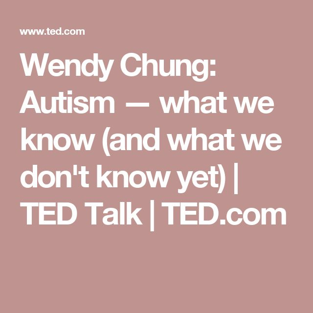 Wendy Chung: Autism — what we know (and what we don't know yet) | TED Talk | TED.com