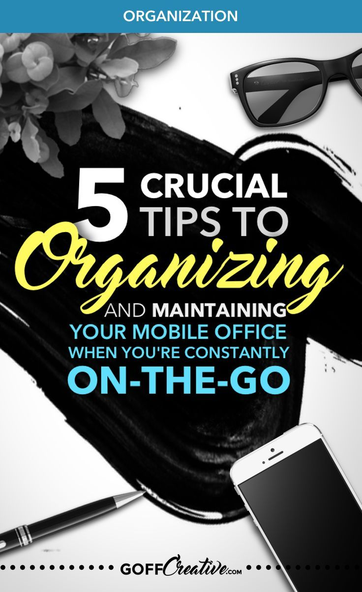 5 Crucial Tips To Organizing And Maintaining Your Mobile Office (When You're…