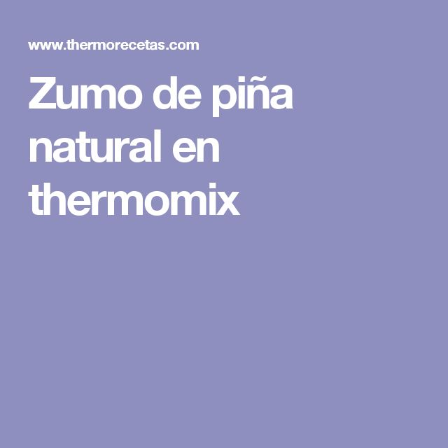 Zumo de piña natural en thermomix