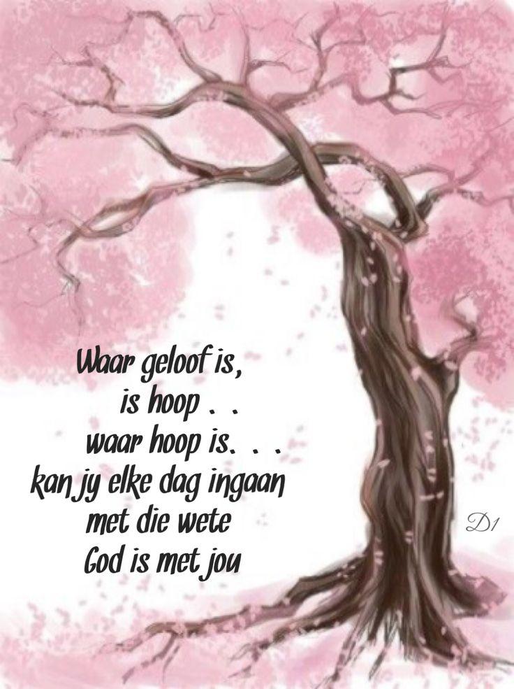 Waar geloof is, is hoop .. waar hoop is... kan jy elke dag ingaan met die wete God is met jou