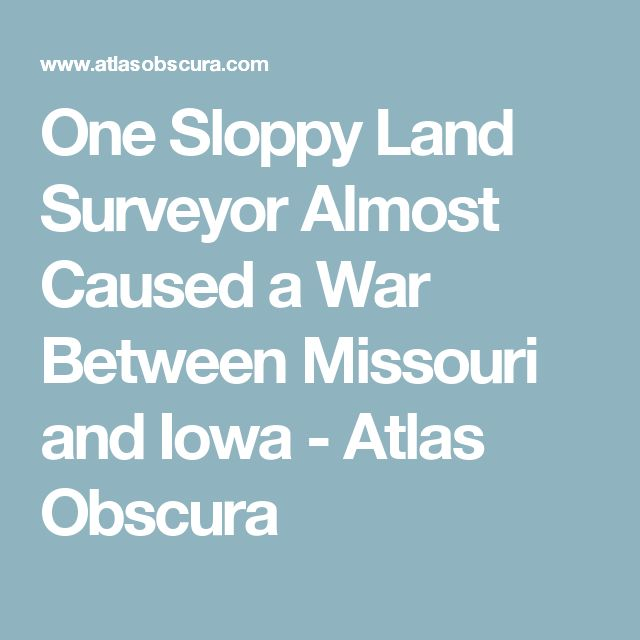 One Sloppy Land Surveyor Almost Caused a War Between Missouri and Iowa - Atlas Obscura