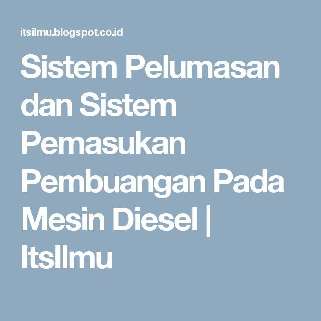 Sistem Pelumasan dan Sistem Pemasukan Pembuangan Pada Mesin Diesel | ItsIlmu
