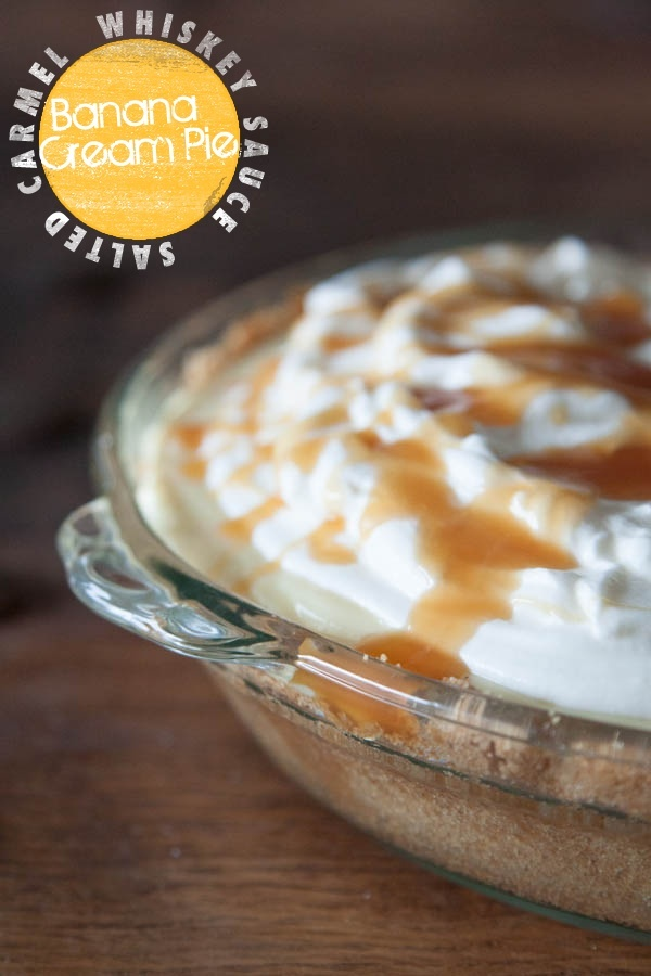Banana Cream Pie with Salted Whiskey Caramel Sauce Ingredients For the ...