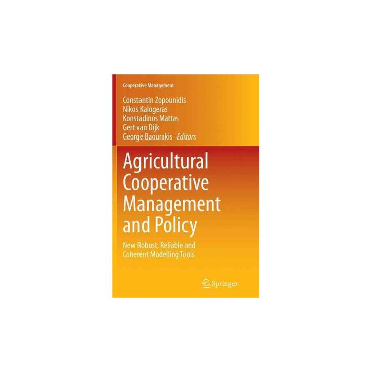 Agricultural Cooperative Management and Policy : New Robust, Reliable and Coherent Modelling Tools