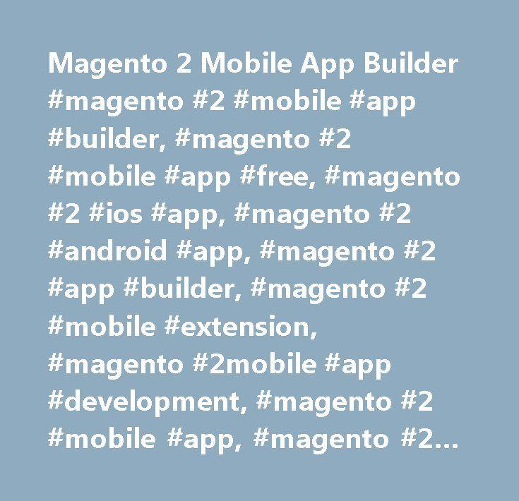 Magento 2 Mobile App Builder #magento #2 #mobile #app #builder, #magento #2 #mobile #app #free, #magento #2 #ios #app, #magento #2 #android #app, #magento #2 #app #builder, #magento #2 #mobile #extension, #magento #2mobile #app #development, #magento #2 #mobile #app, #magento #2 #android #app http://england.nef2.com/magento-2-mobile-app-builder-magento-2-mobile-app-builder-magento-2-mobile-app-free-magento-2-ios-app-magento-2-android-app-magento-2-app-builder-magento-2-mobile-extens/  #…