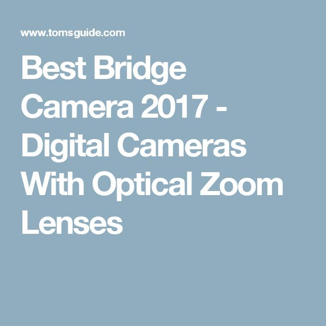 Best Bridge Camera 2017 - Digital Cameras With Optical Zoom Lenses