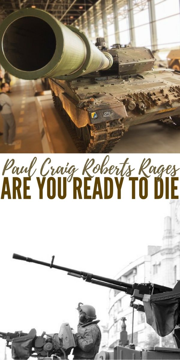 "Paul Craig Roberts Rages ""Are You Ready To Die?"" - This article details a statement made by the director of the armed forces for Russia and his conclusion that Washington is planning a first strike attack on Moscow. This assumption would be bad enough if we had an administration that beat these words back."
