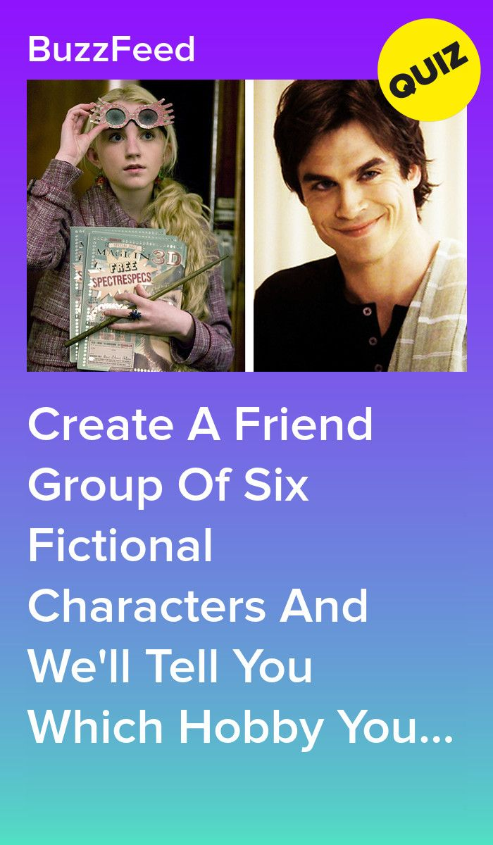 Create A Friend Group Of Fictional Characters And We'll Tell