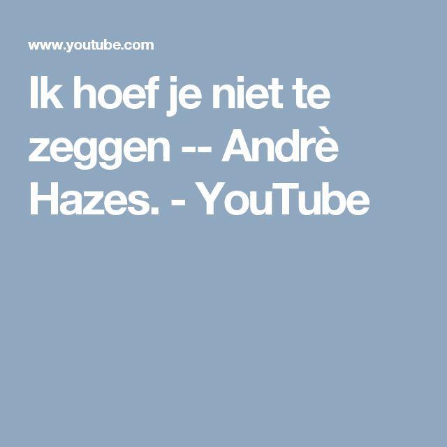 Ik hoef je niet te zeggen -- Andrè Hazes. - YouTube