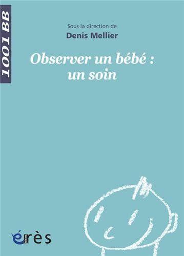 Amazon.fr - Observer un bébé : un soin - Denis Mellier, Vincent Bompard, Nathalie Colas, Patrick Mauvais, Collectif - Livres