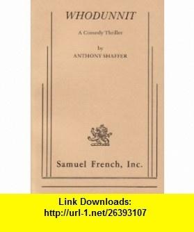Whodunnit A Comedy Thriller (9780573618239) Anthony Shaffer , ISBN-10: 0573618232  , ISBN-13: 978-0573618239 ,  , tutorials , pdf , ebook , torrent , downloads , rapidshare , filesonic , hotfile , megaupload , fileserve