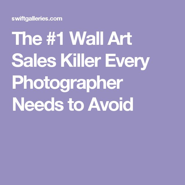 The #1 Wall Art Sales Killer Every Photographer Needs to Avoid