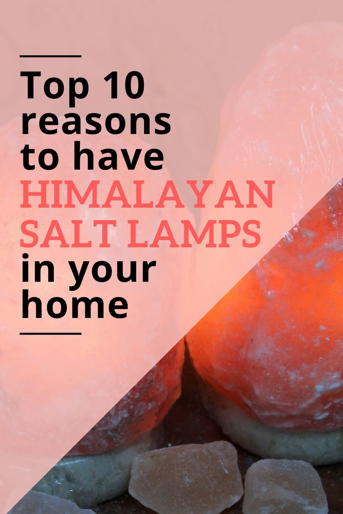 Top 10 reasons to have himalayan salt lamps in your home