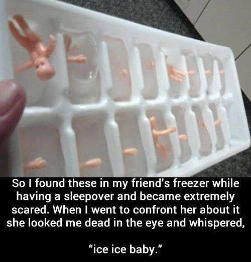 I was actually scared when i saw the pictures but as i read out the ice ice baby I BURST OUT LAUGHING!