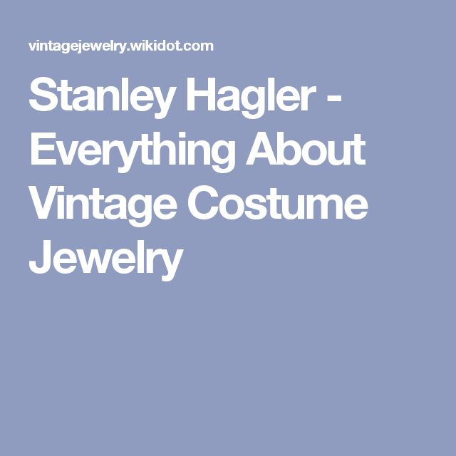 Stanley Hagler - Everything About Vintage Costume Jewelry