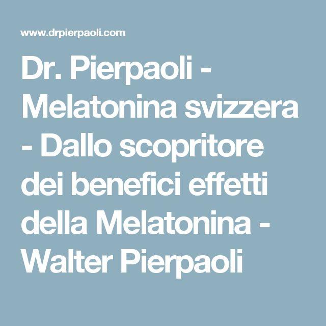 Dr. Pierpaoli - Melatonina svizzera - Dallo scopritore dei benefici effetti della Melatonina - Walter Pierpaoli