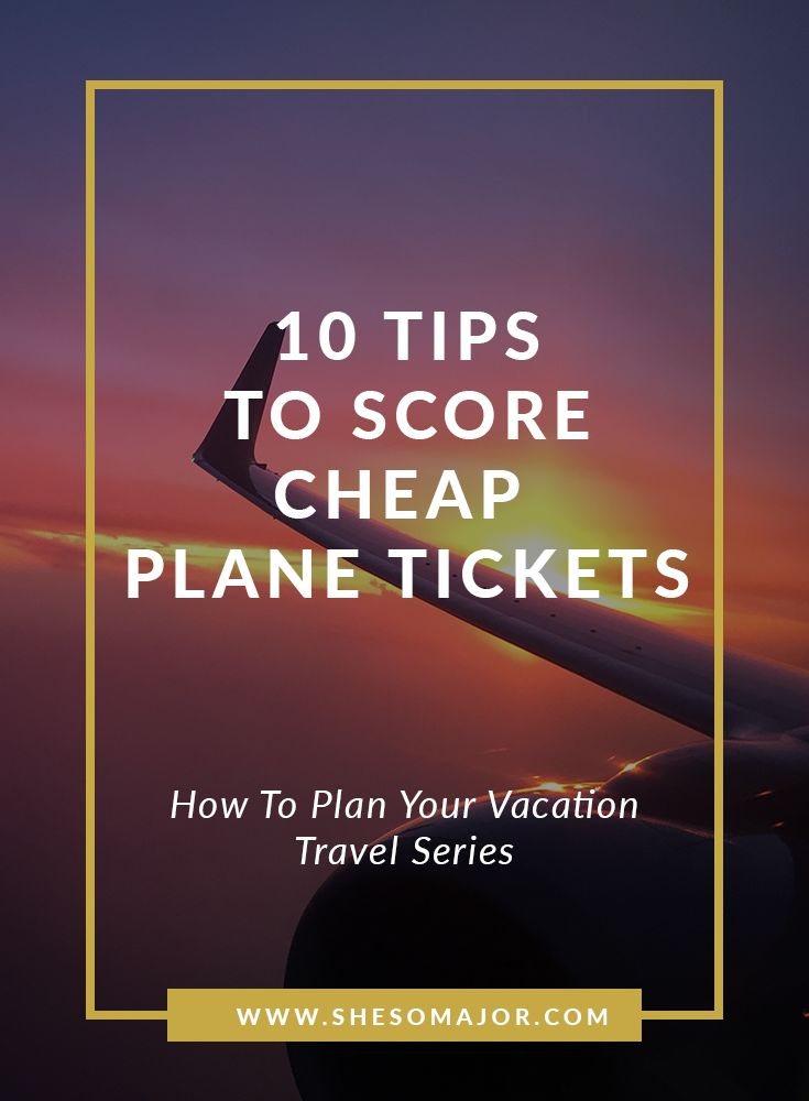 10 Tips To Score Cheap Plane Tickets | Cheap Airplane Tickets | Cheap Tickets