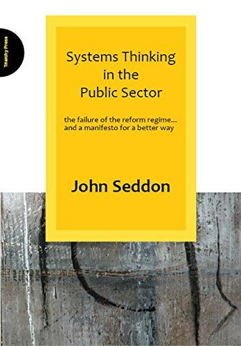 33 best systems design thinking images on pinterest design systems thinking in the public sector the failure of the reform regime and a manifesto for a better way a book by john seddon fandeluxe Gallery