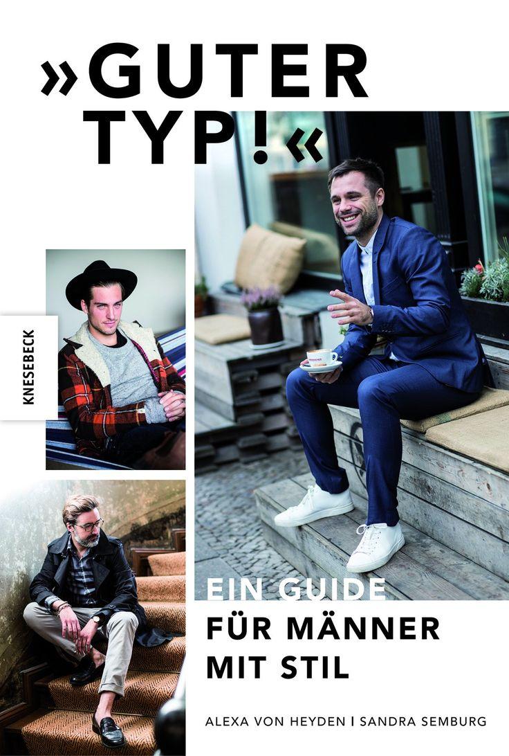 Guter Typ! Ein Guide für Männer mit Stil (Knesebeck Verlag, März 2015)