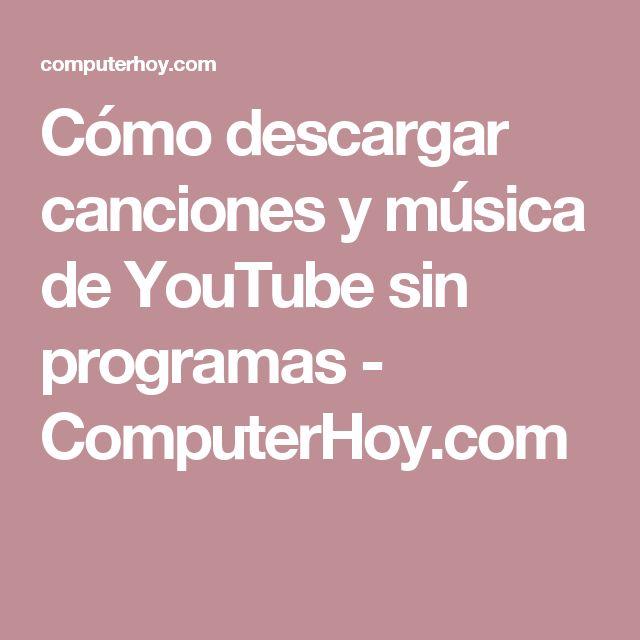 Cómo descargar canciones y música de YouTube sin programas - ComputerHoy.com