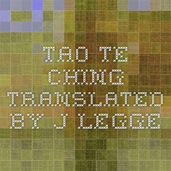 Tao Te Ching - Translated by J. Legge