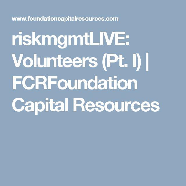 riskmgmtLIVE: Volunteers (Pt. I) | FCRFoundation Capital Resources