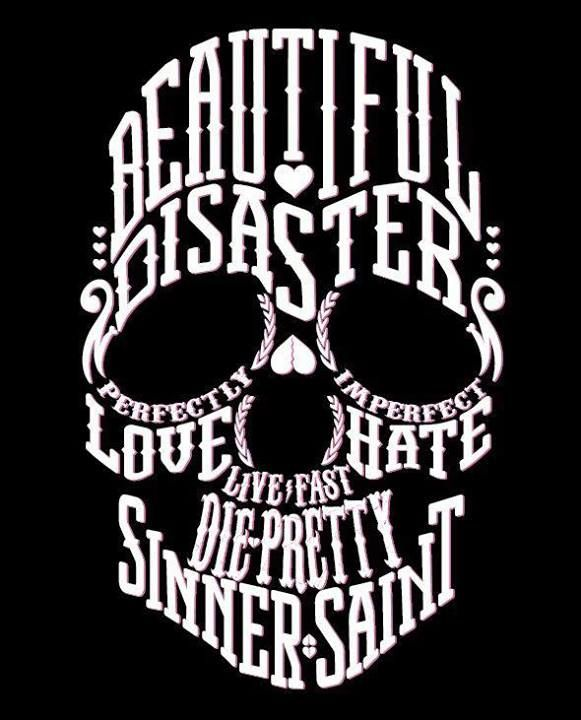 Beautiful Disaster. Live Fast. Love Hate. Sinner Saint. Perfectly Imperfect. #skull
