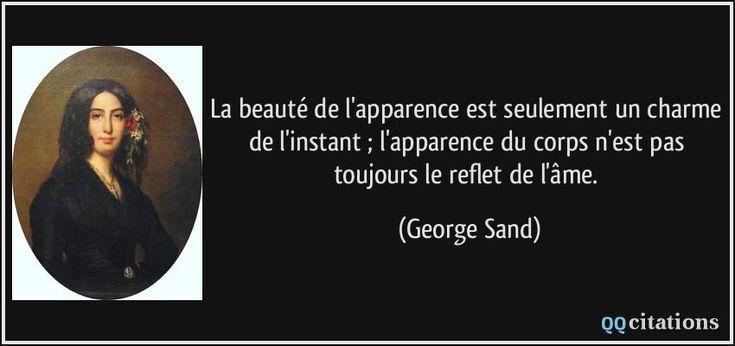 La beauté de l'apparence est seulement un charme de l'instant ; l'apparence du corps n'est pas toujours le reflet de l'âme. - George Sand
