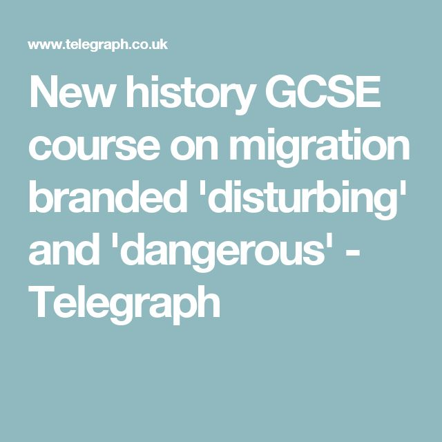 New history GCSE course on migration branded 'disturbing' and 'dangerous' - Telegraph