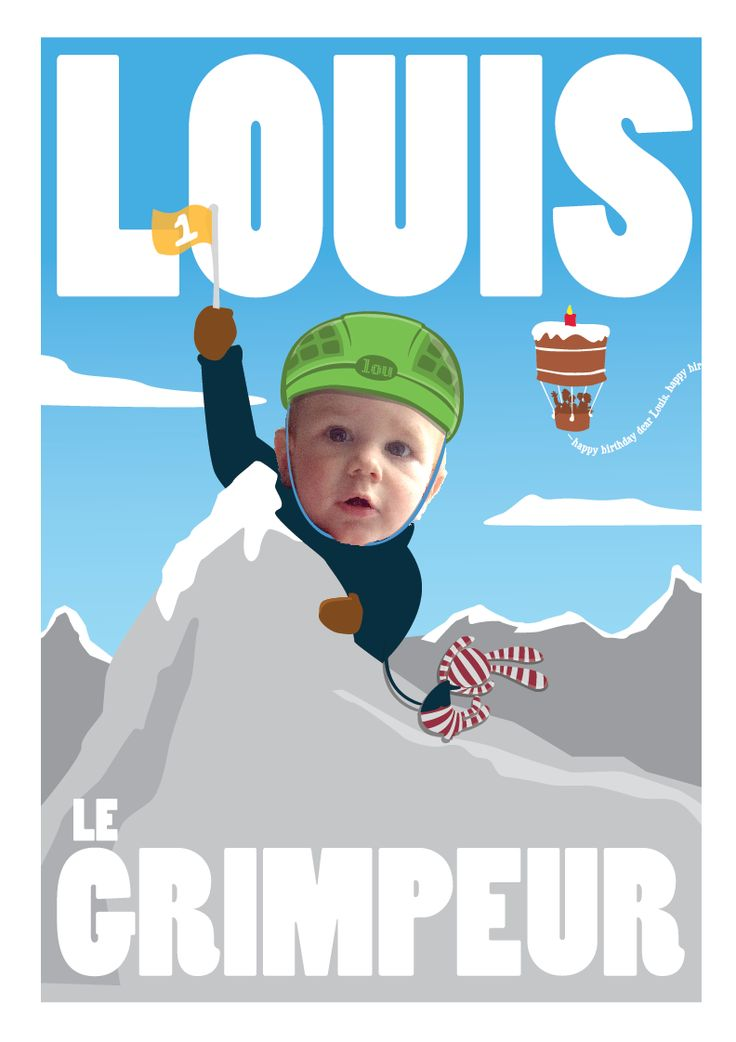 For my son Louis' first birthday, what else could there be to say?  He CLIMBED.  Get in touch for your own custom birthday poster!