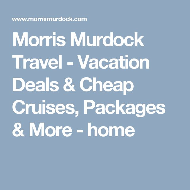 Morris Murdock Travel - Vacation Deals & Cheap Cruises, Packages & More - home