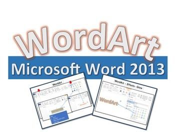 This lesson and activity will show students how access and format the WordArt feature in Microsoft Word 2013.  TOPICS... 1. Accessing WordArt and Options 2. Fill Color 3. Line Color 4. Line Width 5. Shadow 6. Reflection 7. Bevel 8. 3-D Rotation 9. Transition 10. Activity