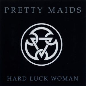 Hard Luck Woman (1997) is a Single album by Pretty Maids. Genres: Melodic Heavy Metal. Labels: Massacre Records. Songs: Hard Luck Woman (Kiss cover), A Love and a Fiction, If It Can't Be Love