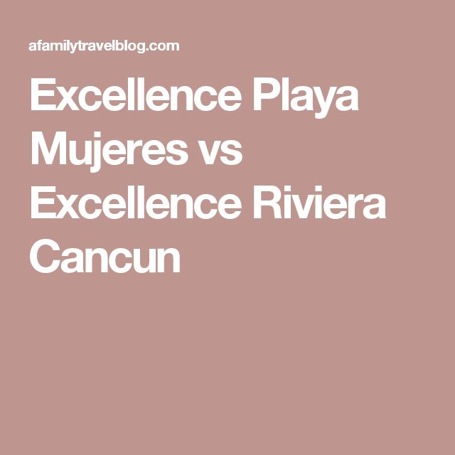 Excellence Playa Mujeres vs Excellence Riviera Cancun