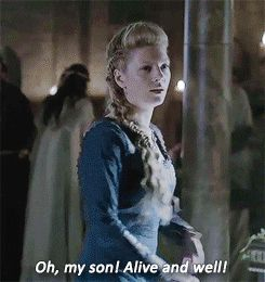 Lagertha- showing that no matter what a big strong handsome Viking you are, your mother is going to worry about you