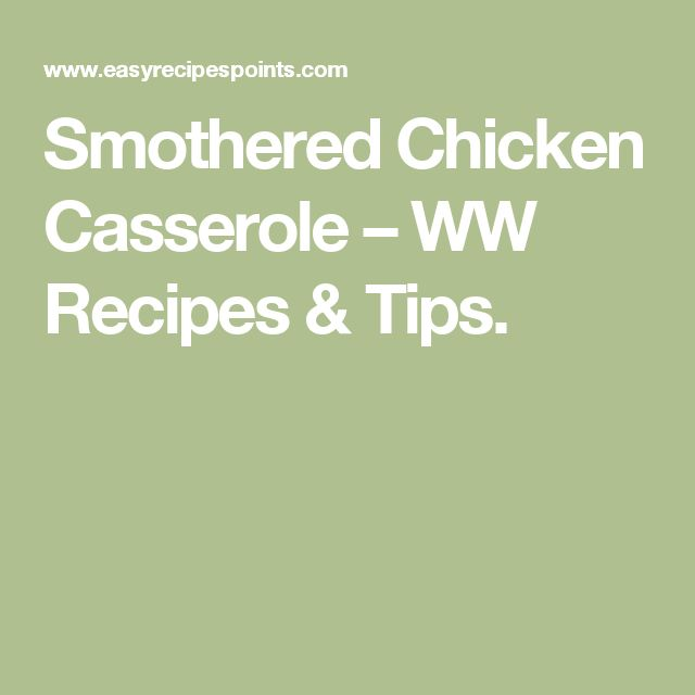 Smothered Chicken Casserole – WW Recipes & Tips.