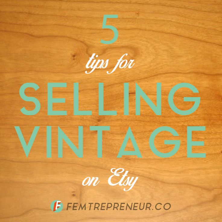 5 Tips for Selling Vintage on Etsy — FEMTREPRENEUR