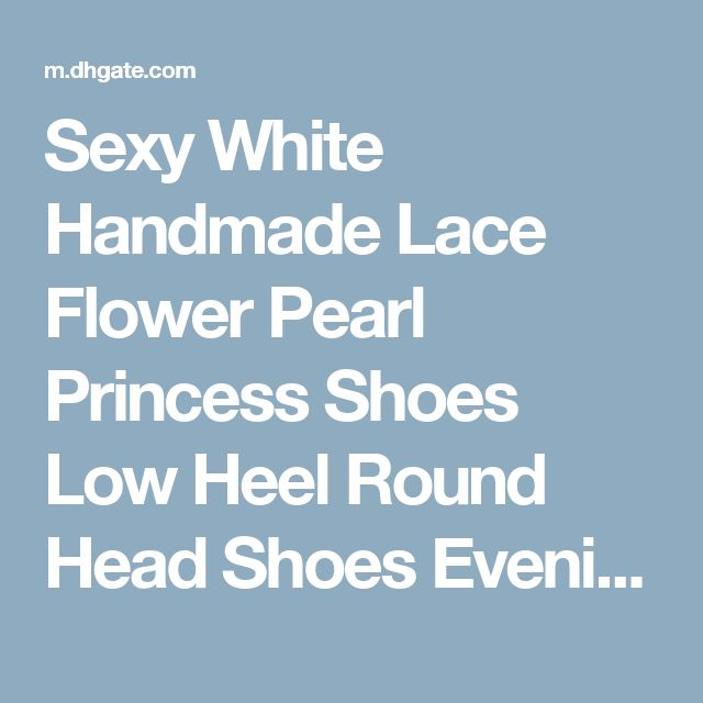 Sexy White Handmade Lace Flower Pearl Princess Shoes Low Heel Round Head Shoes Evening Party Bridal Wedding Shoes Yzs168 Clear Bridal Shoes Designer Wedding Shoes Online From Yzs168, $31.16| Dhgate.Com